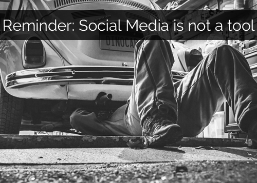 Social Media Is Not A Tool