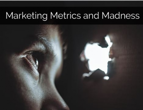 Marketing Metrics and Madness: be careful what you wish for